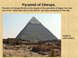 Pyramid of Cheops. Pyramid of Cheops (Khufu) is the largest of the pyramids o