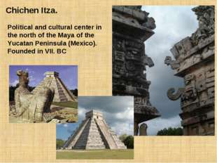 Chichen Itza. Political and cultural center in the north of the Maya of the