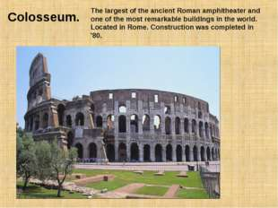 Colosseum. The largest of the ancient Roman amphitheater and one of the most