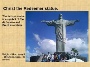 Christ the Redeemer statue. The famous statue is a symbol of Rio de Janeiro a