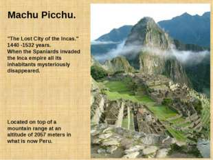 "Machu Picchu. ""The Lost City of the Incas."" 1440 -1532 years. When the Spania"