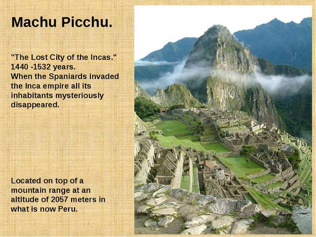 "Machu Picchu. ""The Lost City of the Incas."" 1440 -1532 years. When the Spania..."