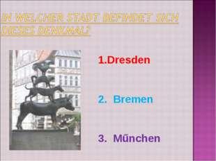 Dresden 2. Bremen 3. Műnchen