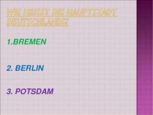 BREMEN 2. BERLIN 3. POTSDAM