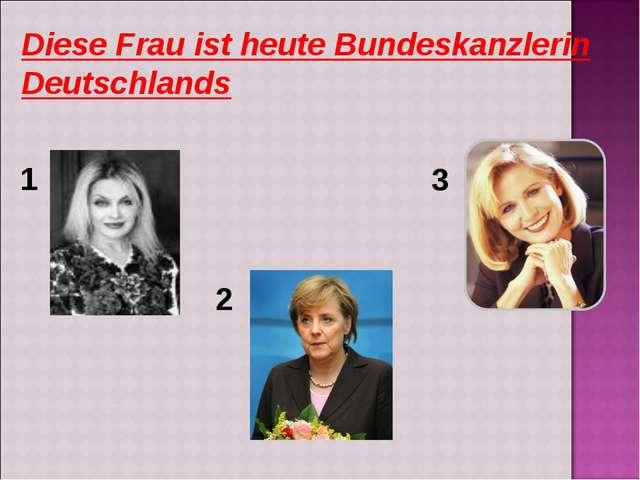 Diese Frau ist heute Bundeskanzlerin Deutschlands 1 2 3