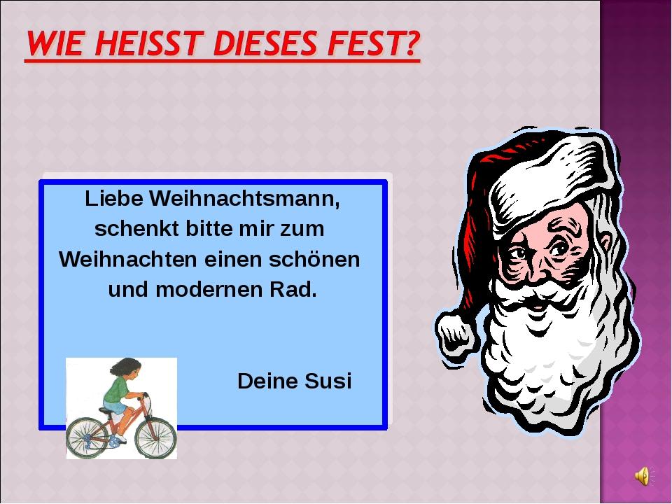 Liebe Weihnachtsmann, schenkt bitte mir zum Weihnachten einen schönen und mod...