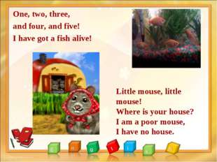 One, two, three, and four, and five! I have got a fish alive! Little mouse, l