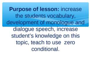 Purpose of lesson: increase the students vocabulary, development of monologue