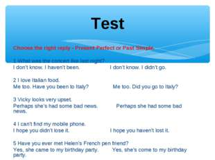 Choose the right reply - Present Perfect or Past Simple.  1 What was the con