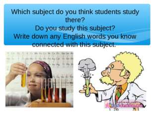 Which subject do you think students study there? Do you study this subject? W