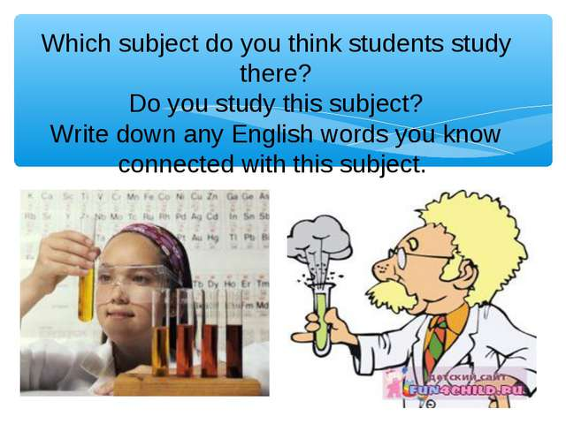 Which subject do you think students study there? Do you study this subject? W...