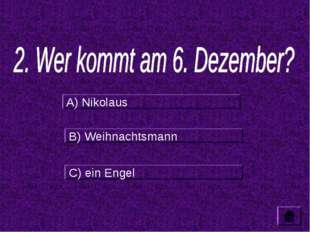 A) Nikolaus B) Weihnachtsmann C) ein Engel