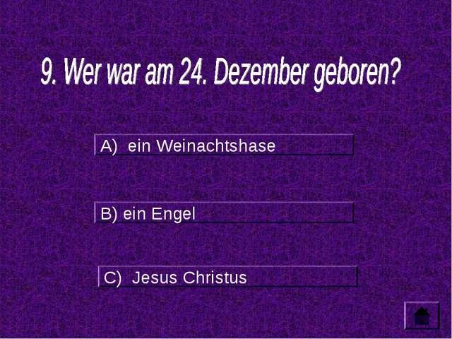 A) ein Weinachtshase B) ein Engel C) Jesus Christus