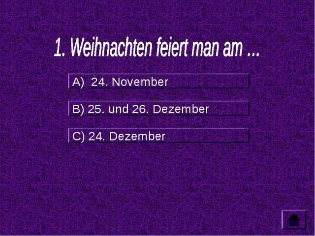 А) 24. November B) 25. und 26. Dezember C) 24. Dezember