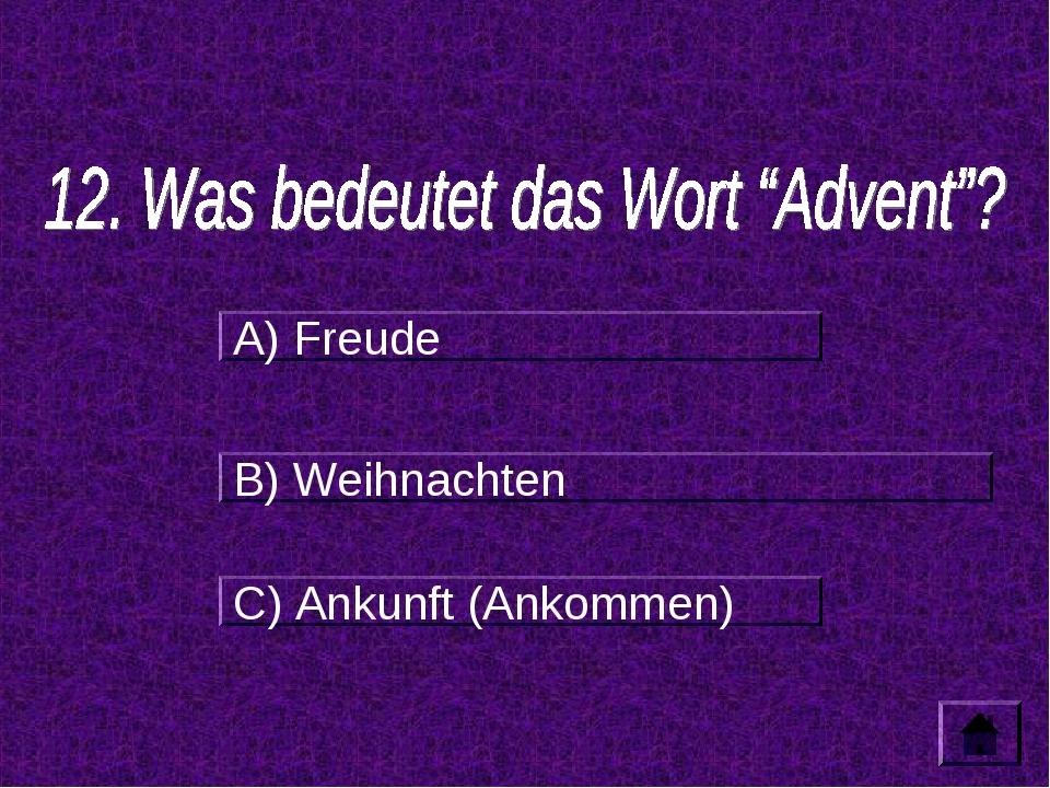 A) Freude B) Weihnachten C) Ankunft (Ankommen)