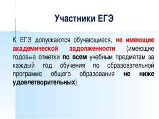 Участники ЕГЭ К ЕГЭ допускаются обучающиеся, не имеющие академической задолже