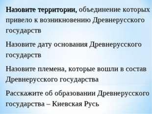 Назовите территории, объединение которых привело к возникновению Древнерусск