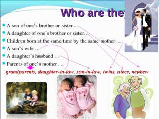 Who are they? A son of one's brother or sister ... A daughter of one's broth