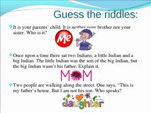 Guess the riddles: It is your parents' child. It is neither your brother nor