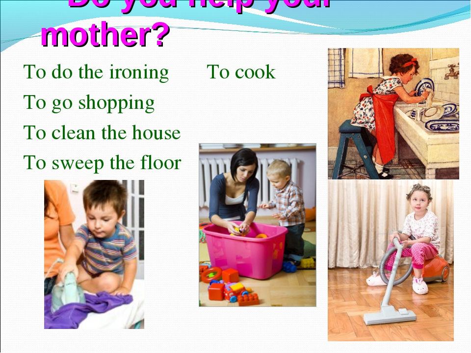 Do you help your mother? To do the ironing To cook To go shopping To clean t...