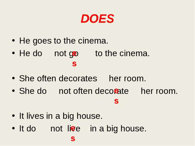 DOES He goes to the cinema. He do not go to the cinema. She often decorates h...