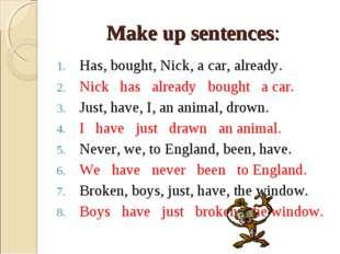Make up sentences: Has, bought, Nick, a car, already. Nick has already bought