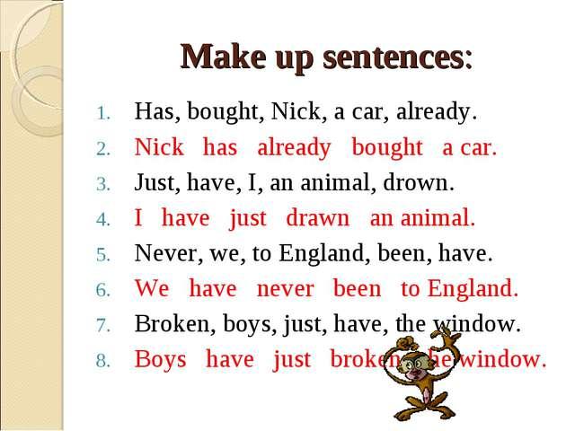 Make up sentences: Has, bought, Nick, a car, already. Nick has already bought...