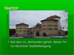 Isartor Seit dem 14. Jahrhundert gehört dieses Tor zur Münchner Stadtbefestig
