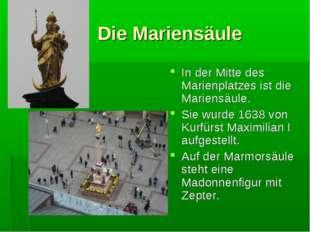 Die Mariensäule In der Mitte des Marienplatzes ist die Mariensäule. Sie wurd