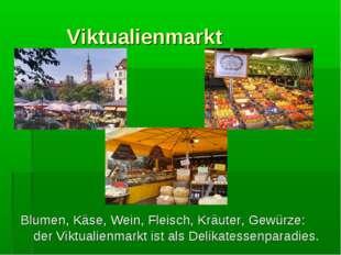 Viktualienmarkt Blumen, Käse, Wein, Fleisch, Kräuter, Gewürze: der Viktualie