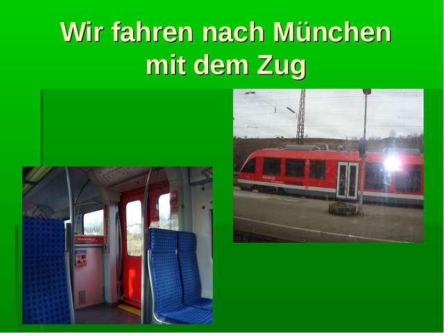 Wir fahren nach München mit dem Zug