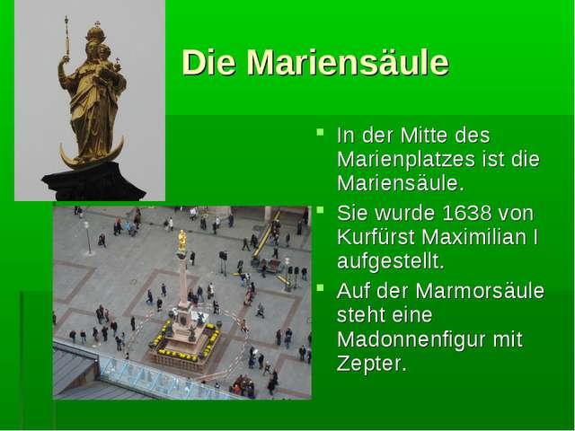 Die Mariensäule In der Mitte des Marienplatzes ist die Mariensäule. Sie wurd...