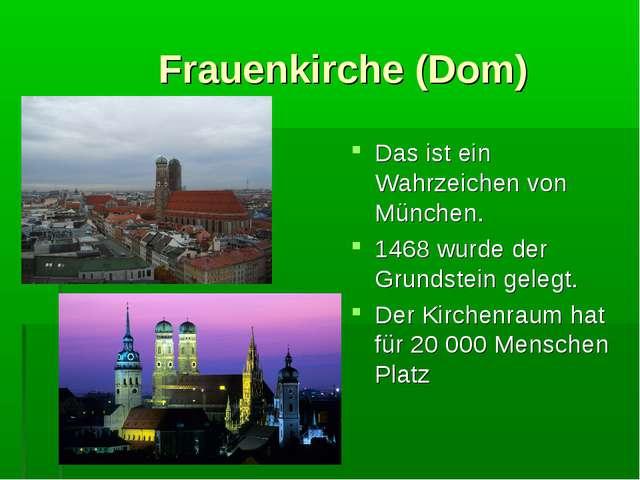 Frauenkirche (Dom) Das ist ein Wahrzeichen von München. 1468 wurde der Grund...