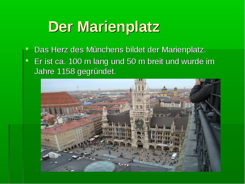 Der Marienplatz Das Herz des Münchens bildet der Marienplatz. Er ist ca. 100...