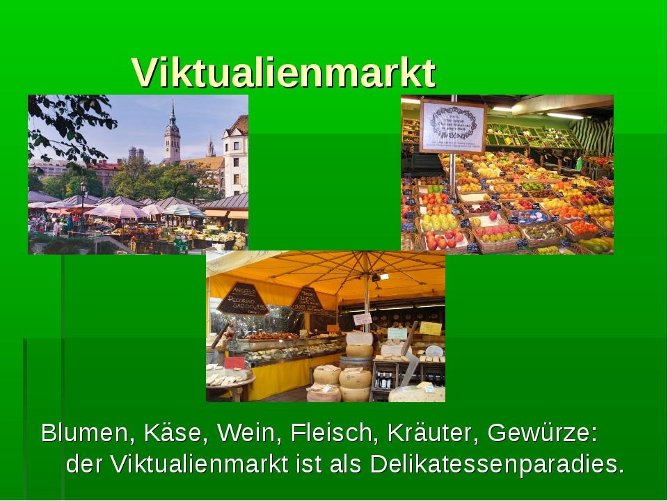 Viktualienmarkt Blumen, Käse, Wein, Fleisch, Kräuter, Gewürze: der Viktualie...