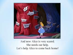 And now Alice is very scared. She needs our help. Let's help Alice to come ba