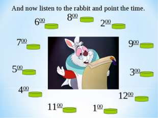 And now listen to the rabbit and point the time.