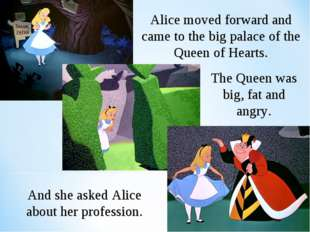 Alice moved forward and came to the big palace of the Queen of Hearts. The Qu