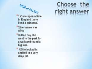 TRUE or FALSE? 1)Once upon a time in England there lived a princess. 2)Her na