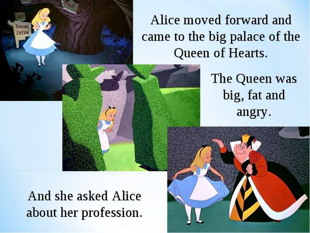 Alice moved forward and came to the big palace of the Queen of Hearts. The Qu...