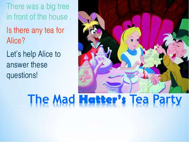 There was a big tree in front of the house . Is there any tea for Alice? Let'...