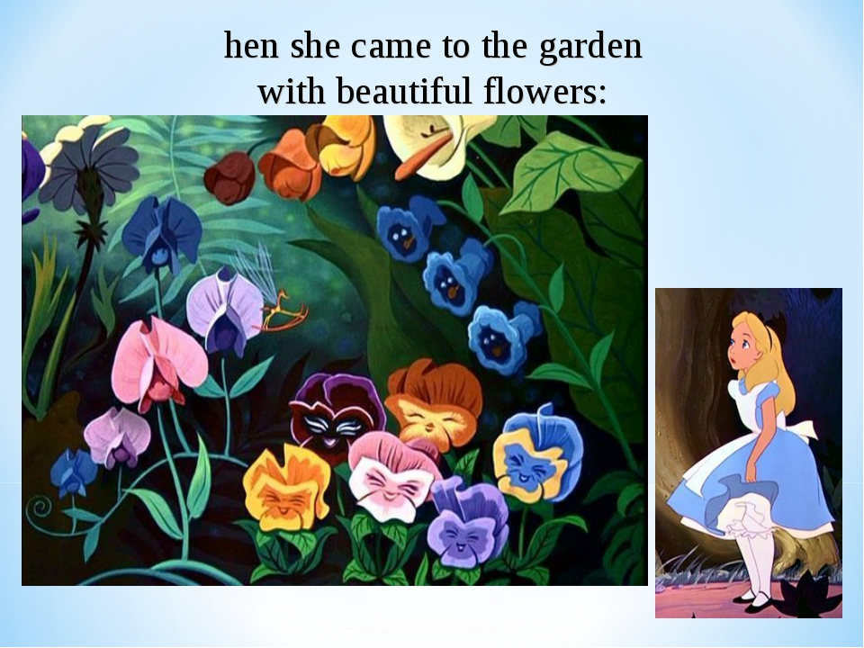 hen she came to the garden with beautiful flowers:
