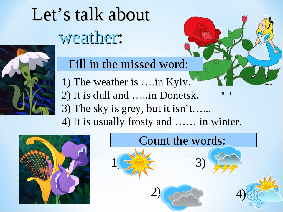 Let's talk about weather: 1) The weather is ….in Kyiv. 2) It is dull and …..i...