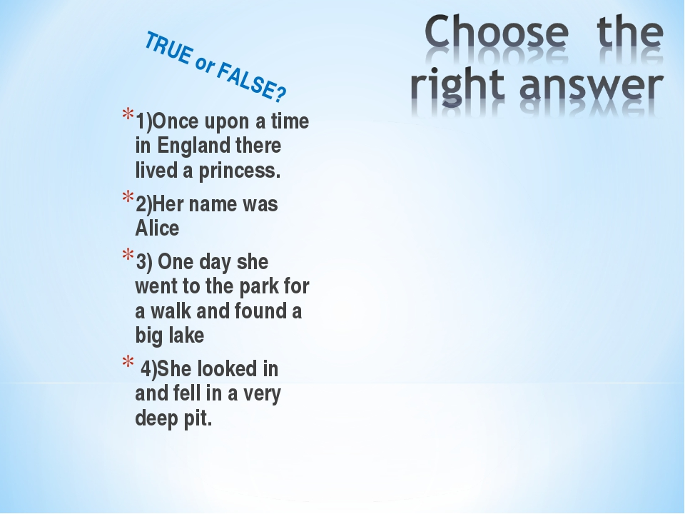 TRUE or FALSE? 1)Once upon a time in England there lived a princess. 2)Her na...