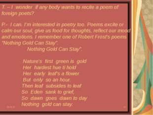 * * T. – I wonder if any body wants to recite a poem of foreign poets? P.- I