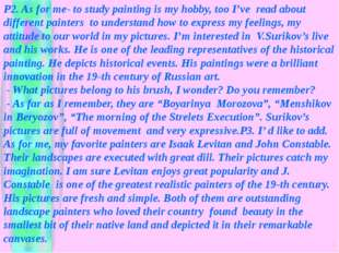 * * P2. As for me- to study painting is my hobby, too I've read about differe