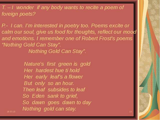 * * T. – I wonder if any body wants to recite a poem of foreign poets? P.- I...