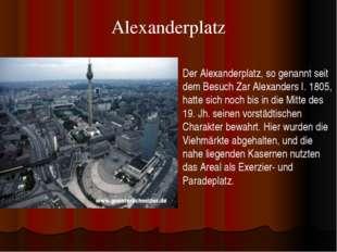Alexanderplatz Der Alexanderplatz, so genannt seit dem Besuch Zar Alexanders