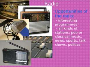 Opportunities of the radio: - interesting programmes - all kinds of stations: