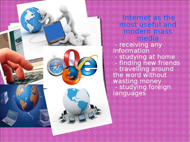 Internet as the most useful and modern mass media - receiving any informatio...